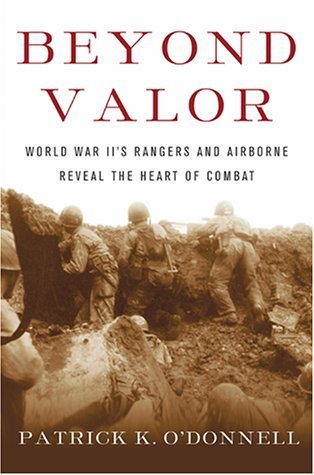 Beyond Valor: World War II's Ranger and Airborne Veterans Reveal the Heart of Combat*