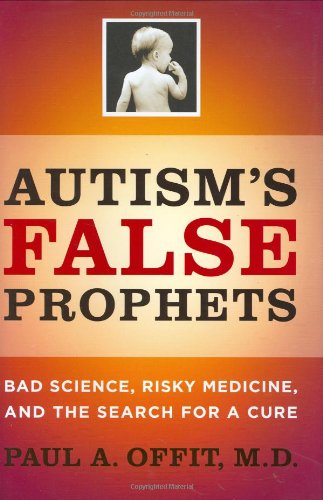Autism's False Prophets: Bad Science, Risky Medicine, and the Search for a Cure*